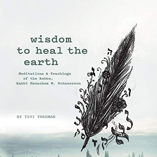 Wisdom to Heal the Earth - Meditations and Teachings of the Lubavitcher Rebbe audiobook cover art