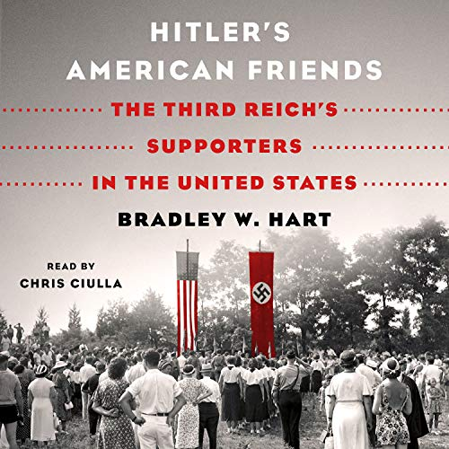 Hitler's American Friends     The Third Reich's Supporters in the United States              Written by:                                                                                                                                 Bradley W. Hart                               Narrated by:                                                                                                                                 Chris Ciulla                      Length: 11 hrs and 15 mins     Not rated yet     Overall 0.0