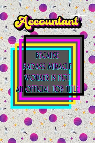 Accountant because Badass Miracle Worker is not an official job title: Lined Notebook Gift for Accountant: Notebook / Diary / Thanksgiving & Christmas Gift For Accountant