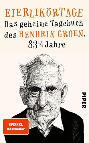 Eierlikörtage (Hendrik Groen 1): Das geheime Tagebuch des Hendrik Groen, 83 1/4 Jahre