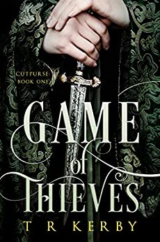 Game of Thieves: Cutpurse: Book One (Cutpurse Trilogy 1) by [T R Kerby]