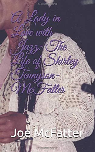 A Lady in Love with Jazz: The Life of Shirley Tennyson-McFatter