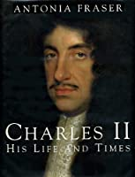 Charles II: His Life and Times 0297832212 Book Cover