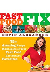 Image: Fast Food Fix: 75+ Amazing Recipe Makeovers of Your Fast Food Restaurant Favorites, by Devin Alexander. Publisher: Rodale Books (April 18, 2006)
