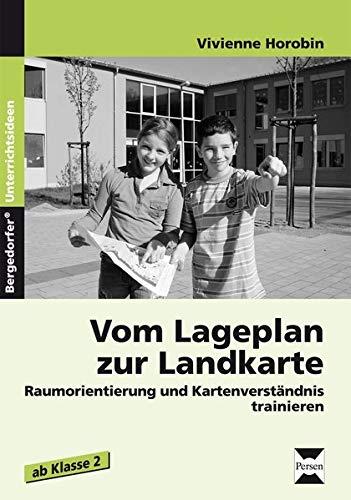 Vom Lageplan zur Landkarte: Raumorientierung und Kartenverständnis trainieren (2. bis 4. Klasse)