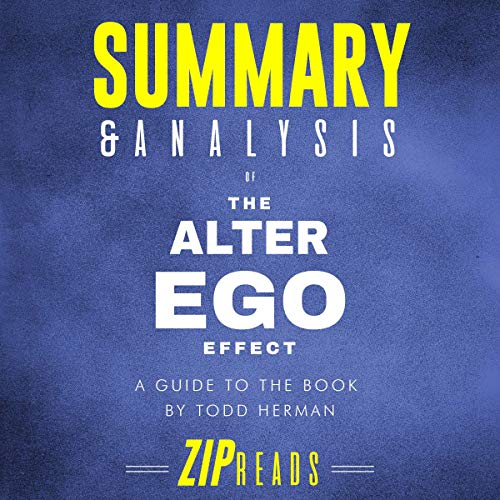 Summary & Analysis of The Alter Ego Effect: The Power of Secret Identities to Transform Your Life | A Guide to the Book by Todd Herman                   By:                                                                                                                                 ZIP Reads                               Narrated by:                                                                                                                                 Melissa Sheldon                      Length: 34 mins     Not rated yet     Overall 0.0