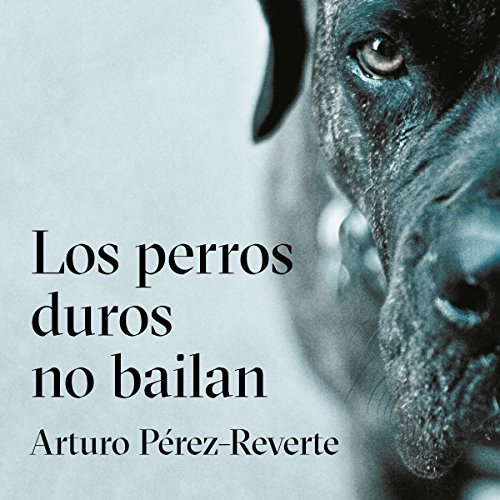 Los perros duros no bailan [Tough Dogs Don't Dance] audiobook cover art