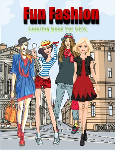 Fun Fashion Coloring Book For Girls: Fashion Coloring Book, Fashion Style, Clothing, Cool, Cute Designs, Coloring Book For Girls of all Ages, Younger Girls, Teens, Teenagers, Ages 8-12