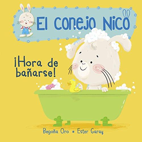 ¡Hora de bañarse! (El conejo Nico. Pequeñas manitas): Libros En Español Para Niños