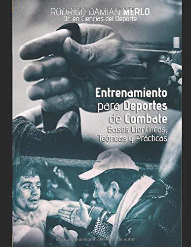Entrenamiento para Deportes de Combate: Bases Científicas, Teóricas y Prácticas para la...