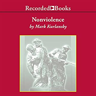 Nonviolence     The History of a Dangerous Idea              By:                                                                                                                                 Mark Kurlansky                               Narrated by:                                                                                                                                 Richard Dreyfuss                      Length: 7 hrs and 32 mins     7 ratings     Overall 4.7