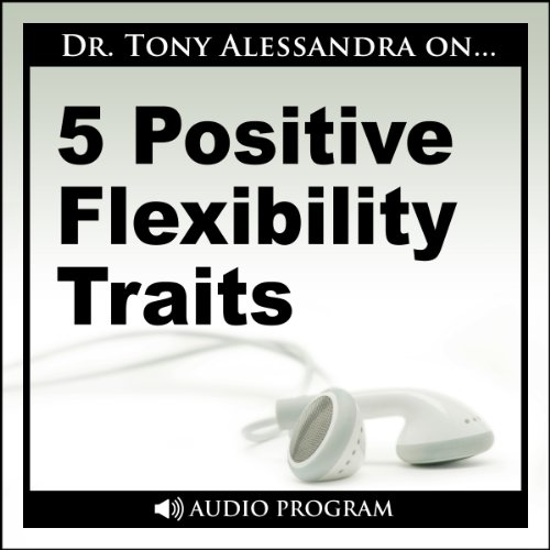 5 Positive Flexibility Traits                   By:                                                                                                                                 Dr. Tony Alessandra                               Narrated by:                                                                                                                                 Dr. Tony Alessandra                      Length: 21 mins     Not rated yet     Overall 0.0