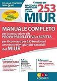Concorso per 253 funzionari amministrativi, giuridici, contabili MIUR. Manuale completo per la preparazione alla prova preselettiva e scritta