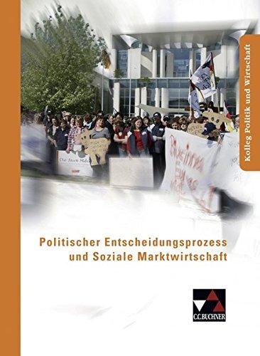 Kolleg Politik und Wirtschaft / Politischer Entscheidungsprozess: Unterrichtswerk für die Oberstufe (Kolleg Politik und Wirtschaft: Unterrichtswerk für die Oberstufe)