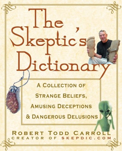 The Skeptic's Dictionary: A Collection of Strange Beliefs, Amusing Deceptions, and Dangerous Delusionsの詳細を見る