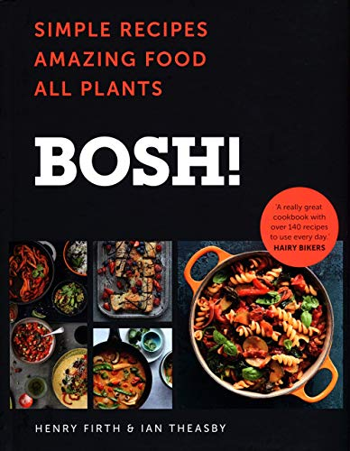 BOSH!: Simple recipes. Unbelievable results. All plants. The highest-selling vegan cookery book ever