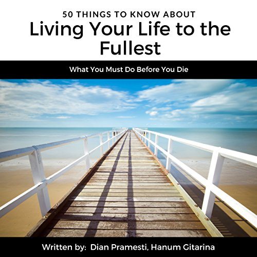 50 Things to Know About Living Your Life to the Fullest     What You Must Do Before You Die (50 Things to Know Travel)              By:                                                                                                                                 Dian Pramesti,                                                                                        Hanum Gitarina,                                                                                        50 Things to Know                               Narrated by:                                                                                                                                 Carl H Martens                      Length: 39 mins     Not rated yet     Overall 0.0
