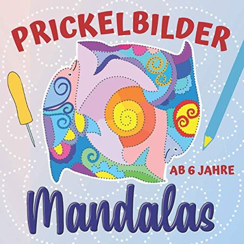 Prickelbilder Mandalas: Prickel- und Bastelbuch ab 6 Jahre, Mandala-Ausmalbilder und Tiermandalas zum Prickeln und Ausschneiden, Bonus: Leuchtende Fensterbilder basteln