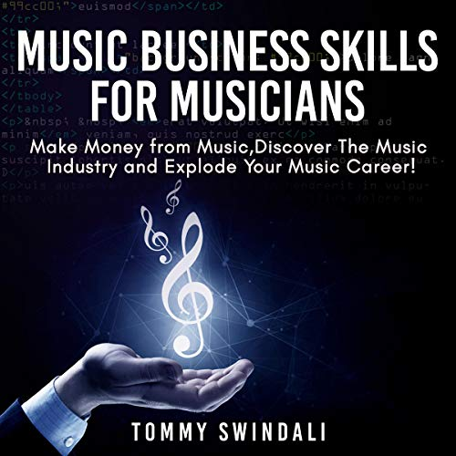 Music Business Skills for Musicians: Make Money from Music, Discover the Music Industry and Explode Your Music Career! audiobook cover art