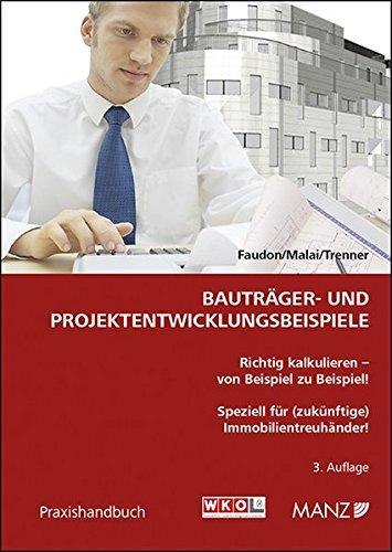 Bauträger- und Projektentwicklungsbeispiele: Richtig kalkulieren - von Beispiel zu Beispiel! Speziell für (zukünftige) Immobilientreuhänder!