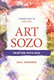 Art Sozo: Painting with God: Connecting to God's Heart