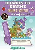 Cahier d'activité Dragon et Sirène: Pour enfants 4-8 Ans   Livre D'activité Préscolaire avec 100 Activités, Jeux et Puzzles sur les Dragons et les ... Point par point, Mots mêlés enfant et Plus.