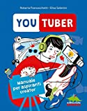 Youtuber. Manuale per aspiranti creator