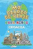 Mi Diario De Viaje Para Niños Croacia: 6x9 Diario de viaje para niños I Libreta para completar y colorear I Regalo perfecto para niños para tus vacaciones en Croacia