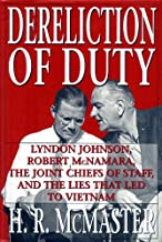 DERELICTION OF DUTY LYNDON JOHNSON ROBERT MCNAMARA THE JOINTS CHIEFS OF STAFF AND LIES THAT LEAD TO VIETNAM