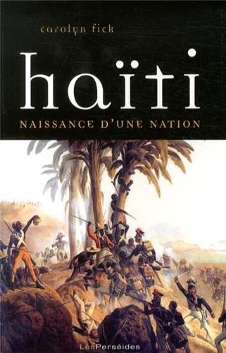 Haïti, naissance d'une nation : La révolution de Saint-Domingue vue d'en bas