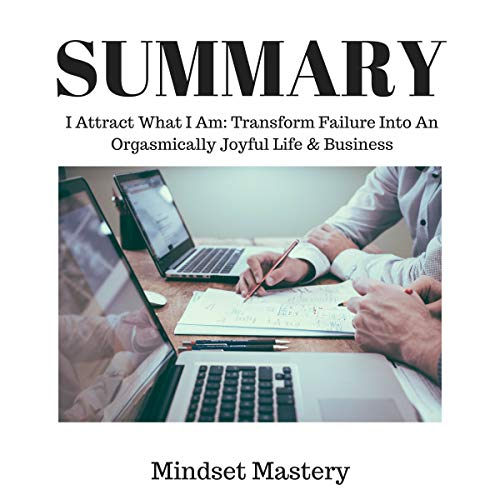Summary: I Attract What I Am Transform Failure into an Orgasmically Joyful Life & Business audiobook cover art