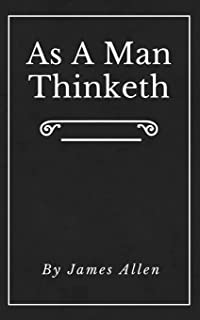 As A Man Thinketh (Annotated): Original First Edition | Updated | Inspirational Mastery and Wisdom | Elevate Your Thoughts...
