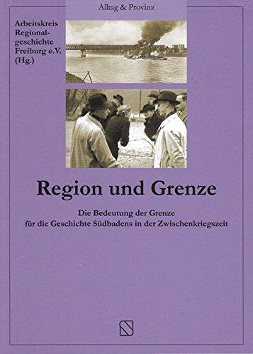 Region und Grenze: Die Bedeutung der Grenze für die Geschichte Südbadens in der Zwischenkriegszeit