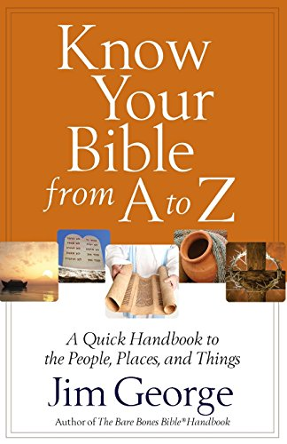 Know Your Bible from A to Z : A Quick Handbook to the People, Places, and Things