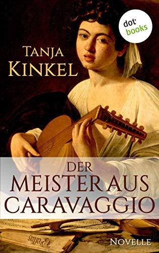 Der Meister aus Caravaggio: Eine Novelle (Kindle Single)