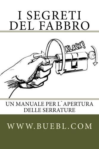 I segreti del fabbro: Un manuale per l`apertura delle serrature