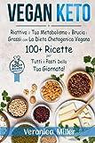Vegan Keto: Riattiva il tuo Metabolismo e Brucia i Grassi con la Dieta Chetogenica Vegana. 100+ Ricette per...