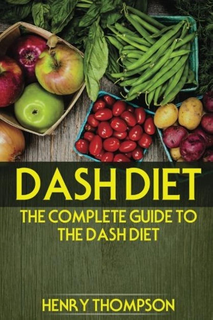 粒子やむを得ない判決DASH Diet: The Complete Weight Loss and Diet Guide with Tested, Fast and Delicious Recipes (vegetarians, vegan, cooker, pressure, healthy meals, hypertension, pounds weight, low sodium, cholesterol)