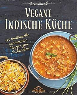 Vegane Indische Küche: Traditionelle und kreative Rezepte z