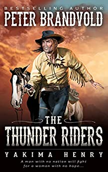 The Thunder Riders: A Western Fiction Classic (Yakima Henry Book 2) by [Peter Brandvold]