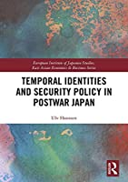 Temporal Identities and Security Policy in Postwar Japan (European Institute of Japanese Studies East Asian Economics and Business Series)
