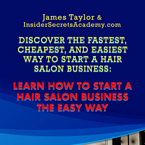 Discover the Fastest, Cheapest, and Easiest Way to Start a Hair Salon Business: Learn How to Start a Hair Salon Business the Easy Way audiobook cover art