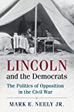 Lincoln and the Democrats: The Politics of Opposition in the Civil War (Cambridge Essential Histories)