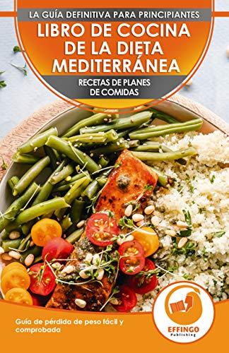 Libro De Cocina De Dieta Mediterránea Para Principiantes: Guía Para La Pérdida...