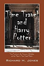 Time Travel and Harry Potter: Time-Turning in the Prisoner of Azkaban and its Place in Time-Travel Fiction, First Edition