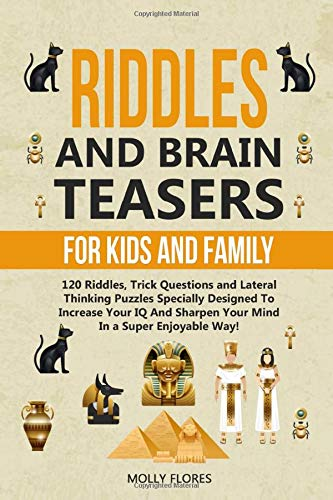 Riddles and Brain Teasers for Kids and Family: 120 Riddles, Trick Questions and Lateral-Thinking Puzzles Specially Designed to Increase Your IQ and ... Enjoyable Way! (Holiday Game Book Gift Ideas)