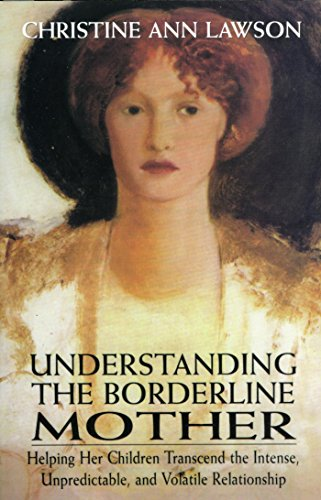 Understanding the Borderline Mother: Helping Her Children Transcend the Intense, Unpredictable, and Volatile Relationship (English Edition)