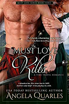 Must Love Kilts: A Time Travel Romance (Must Love Series Book 3) by [Angela Quarles]