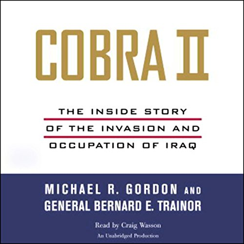 Cobra II     The Inside Story of the Invasion and Occupation of Iraq              By:                                                                                                                                 Michael R. Gordon,                                                                                        Bernard E. Trainor                               Narrated by:                                                                                                                                 Craig Wasson                      Length: 9 hrs and 38 mins     44 ratings     Overall 4.1