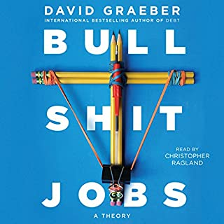 Bullshit Jobs     A Theory              By:                                                                                                                                 David Graeber                               Narrated by:                                                                                                                                 Christopher Ragland                      Length: 12 hrs and 39 mins     659 ratings     Overall 4.4